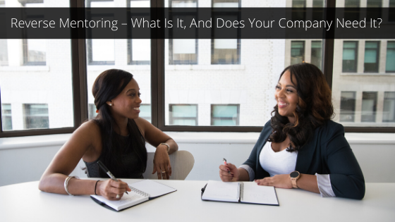 Reverse Mentoring – What Is It, And Does Your Company Need It_
